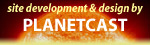 LINK TO: Site development and design by PLANETCAST.